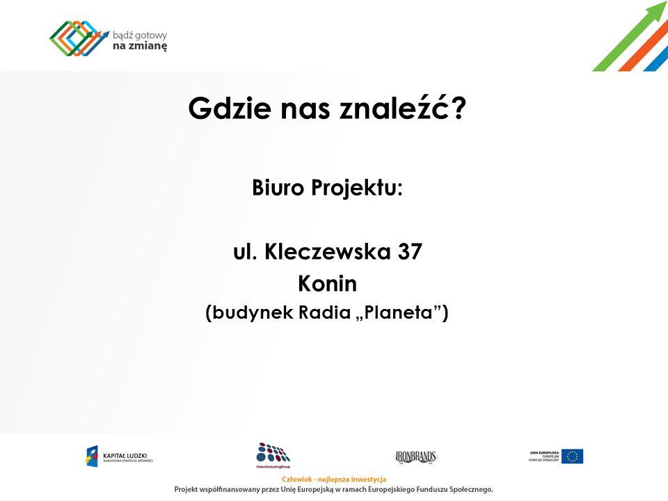 Gdzie nas znaleźć? Biuro Projektu: ul. Kleczewska 37 Konin (budynek Radia Planeta)