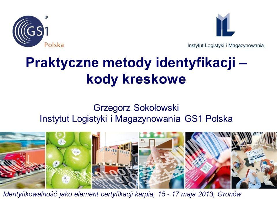 Praktyczne metody identyfikacji – kody kreskowe Grzegorz Sokołowski Instytut Logistyki i Magazynowania GS1 Polska Identyfikowalność jako element certy