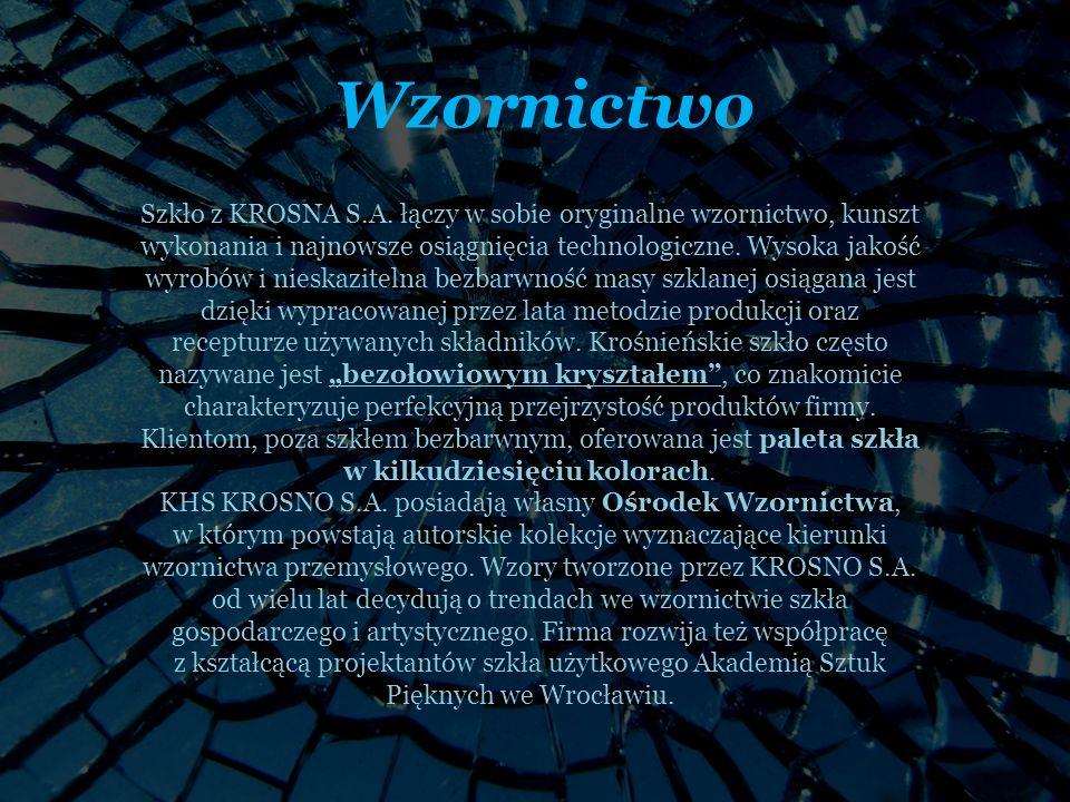 Wzornictwo Szkło z KROSNA S.A. łączy w sobie oryginalne wzornictwo, kunszt wykonania i najnowsze osiągnięcia technologiczne. Wysoka jakość wyrobów i n