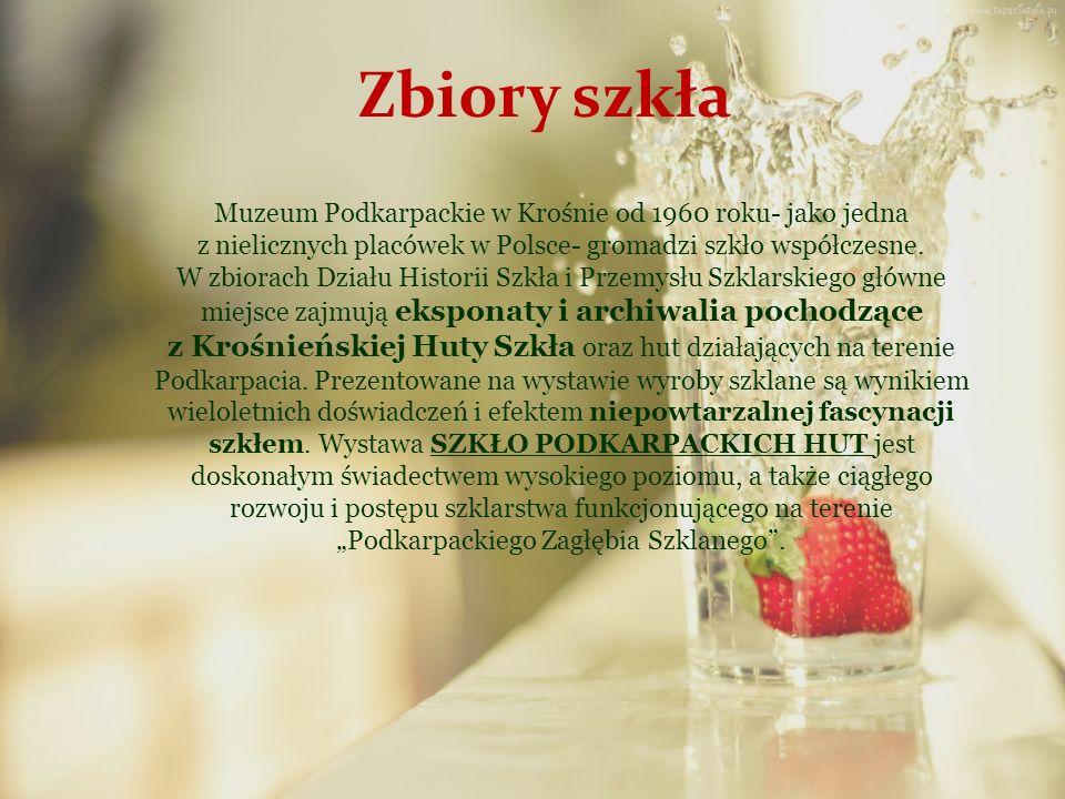 Zbiory szkła Muzeum Podkarpackie w Krośnie od 1960 roku- jako jedna z nielicznych placówek w Polsce- gromadzi szkło współczesne. W zbiorach Działu His