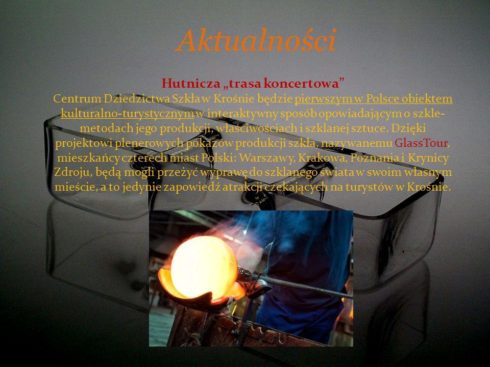 Aktualności Hutnicza trasa koncertowa Centrum Dziedzictwa Szkła w Krośnie będzie pierwszym w Polsce obiektem kulturalno-turystycznym w interaktywny sp