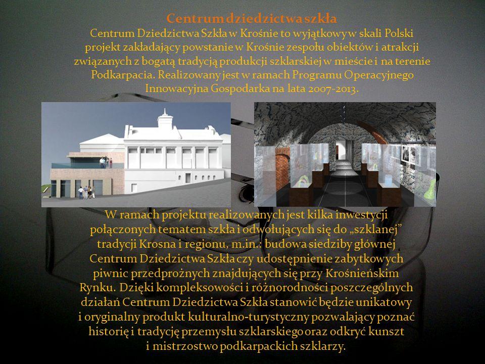 Centrum dziedzictwa szkła Centrum Dziedzictwa Szkła w Krośnie to wyjątkowy w skali Polski projekt zakładający powstanie w Krośnie zespołu obiektów i a