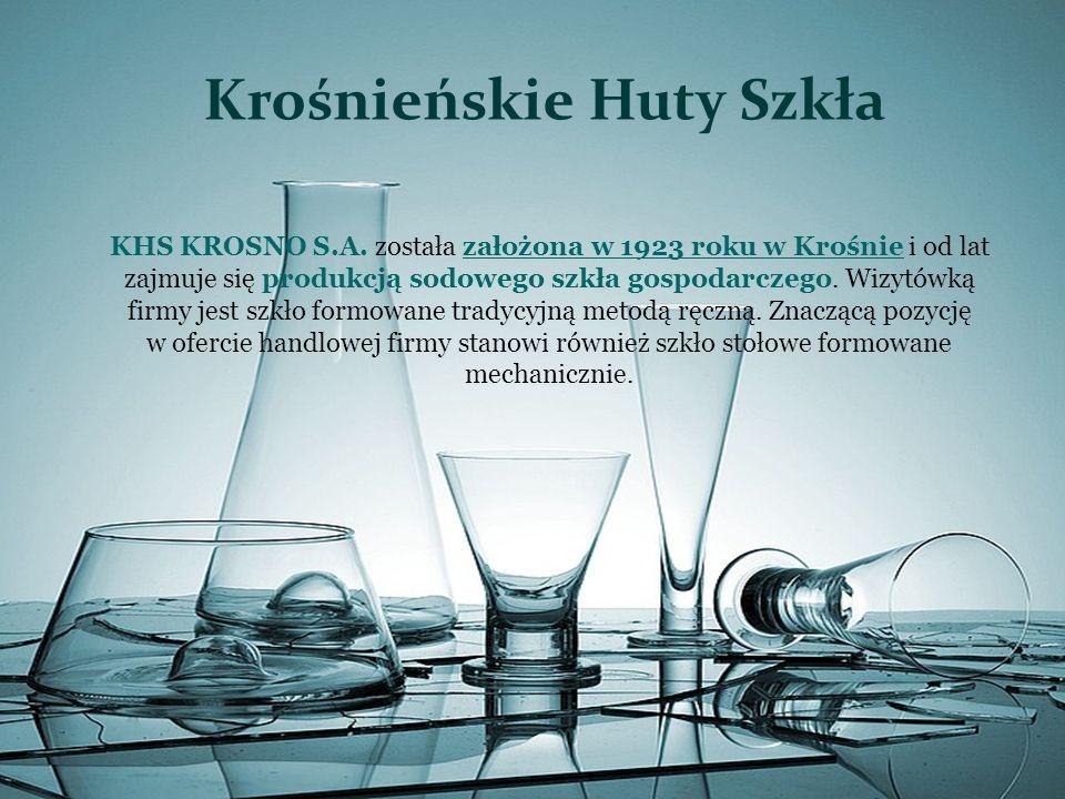 KHS KROSNO S.A. została założona w 1923 roku w Krośnie i od lat zajmuje się produkcją sodowego szkła gospodarczego. Wizytówką firmy jest szkło formowa