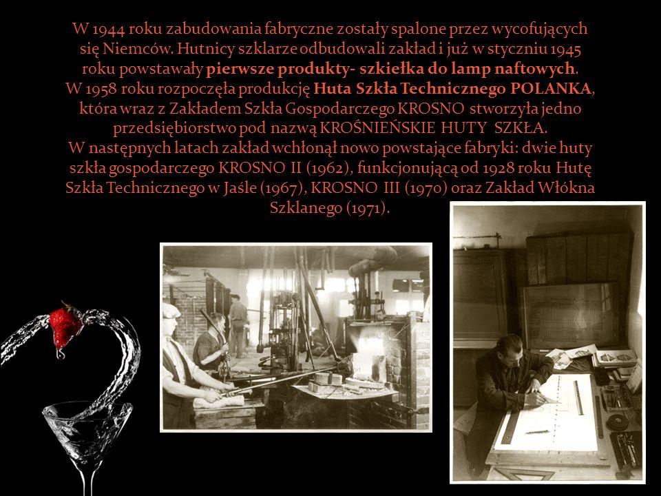 W 1944 roku zabudowania fabryczne zostały spalone przez wycofujących się Niemców. Hutnicy szklarze odbudowali zakład i już w styczniu 1945 roku powsta