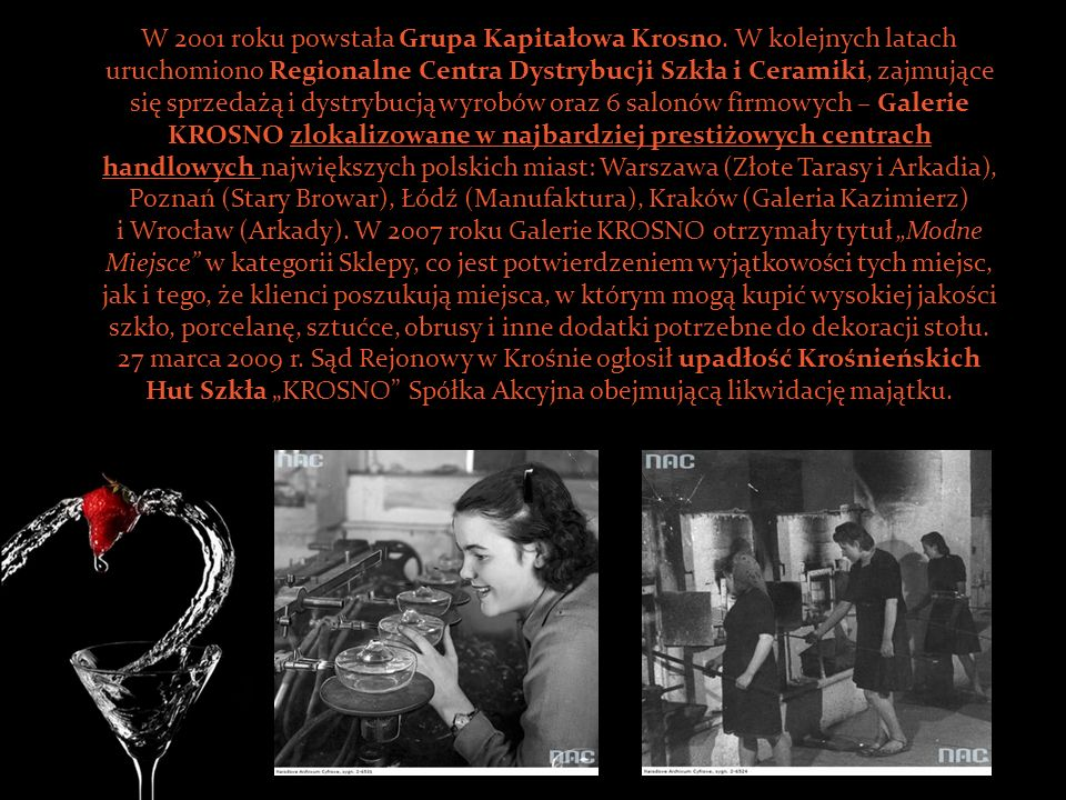W 2001 roku powstała Grupa Kapitałowa Krosno. W kolejnych latach uruchomiono Regionalne Centra Dystrybucji Szkła i Ceramiki, zajmujące się sprzedażą i