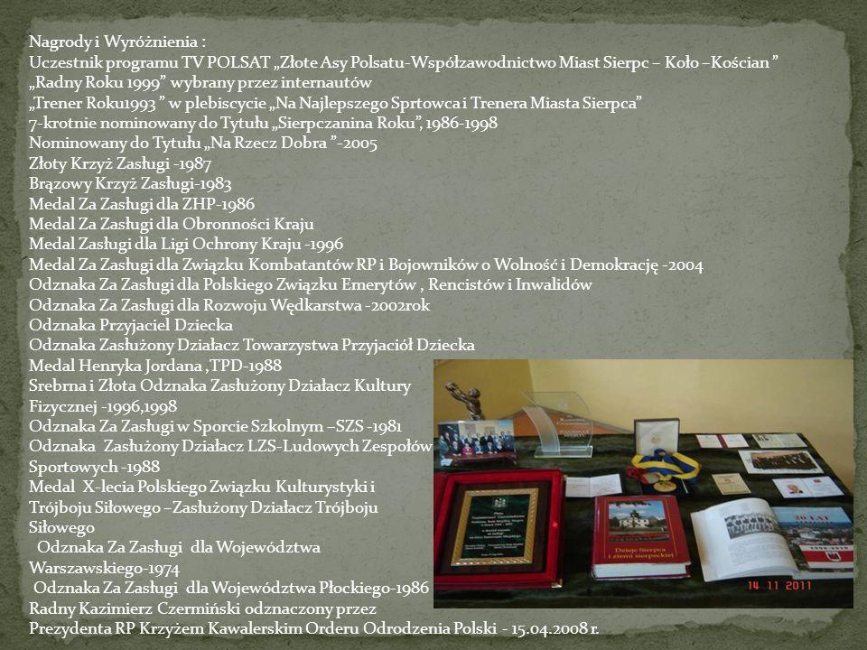 Nagrody i Wyróżnienia : Uczestnik programu TV POLSAT Złote Asy Polsatu-Współzawodnictwo Miast Sierpc – Koło –Kościan Radny Roku 1999 wybrany przez int