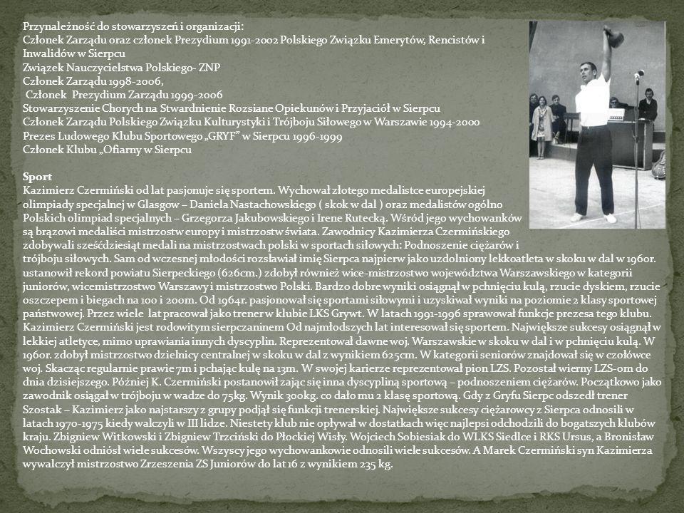 Przynależność do stowarzyszeń i organizacji: Członek Zarządu oraz członek Prezydium 1991-2002 Polskiego Związku Emerytów, Rencistów i Inwalidów w Sier