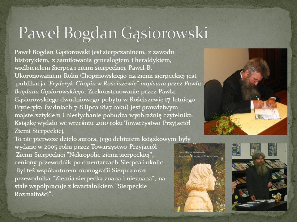 Paweł Bogdan Gąsiorowski jest sierpczaninem, z zawodu historykiem, z zamiłowania genealogiem i heraldykiem, wielbicielem Sierpca i ziemi sierpeckiej.
