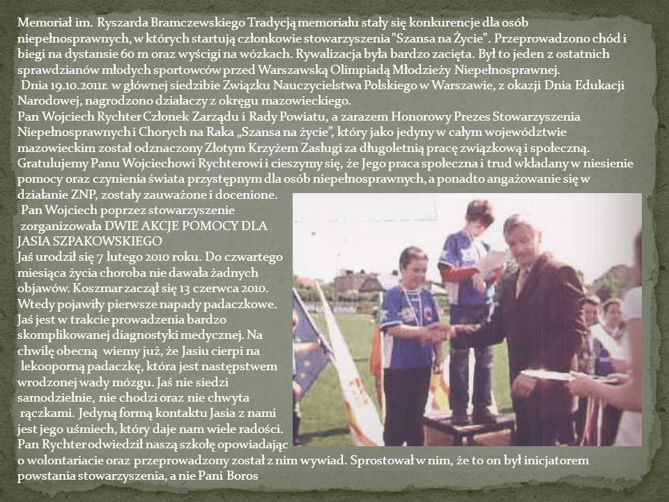 Memoriał im. Ryszarda Bramczewskiego Tradycją memoriału stały się konkurencje dla osób niepełnosprawnych, w których startują członkowie stowarzyszenia
