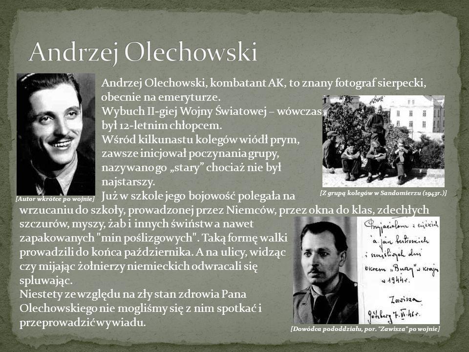 Andrzej Olechowski, kombatant AK, to znany fotograf sierpecki, obecnie na emeryturze. Wybuch II-giej Wojny Światowej – wówczas był 12-letnim chłopcem.