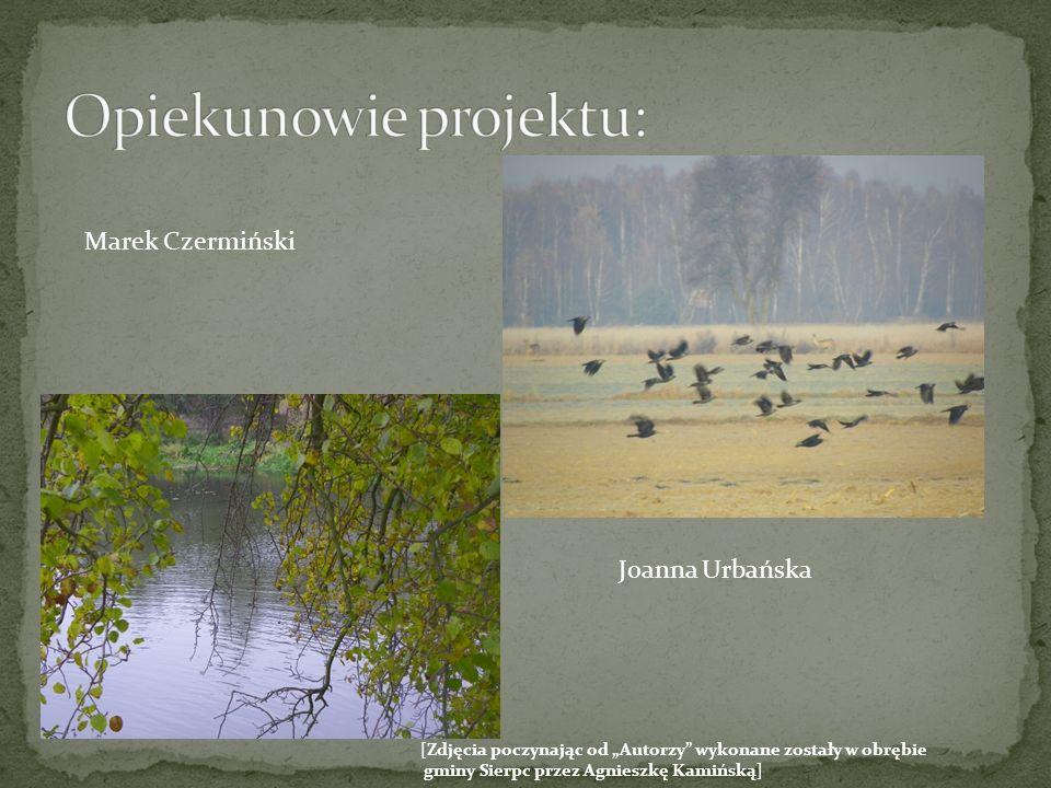 Marek Czermiński Joanna Urbańska [Zdjęcia poczynając od Autorzy wykonane zostały w obrębie gminy Sierpc przez Agnieszkę Kamińską]