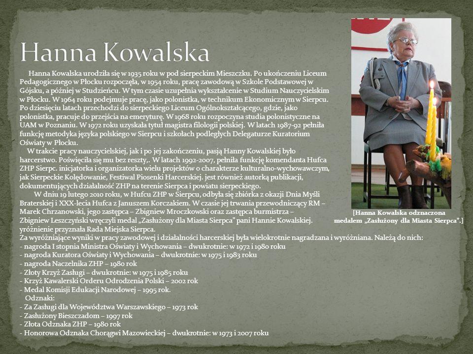 Hanna Kowalska urodziła się w 1935 roku w pod sierpeckim Mieszczku. Po ukończeniu Liceum Pedagogicznego w Płocku rozpoczęła, w 1954 roku, pracę zawodo