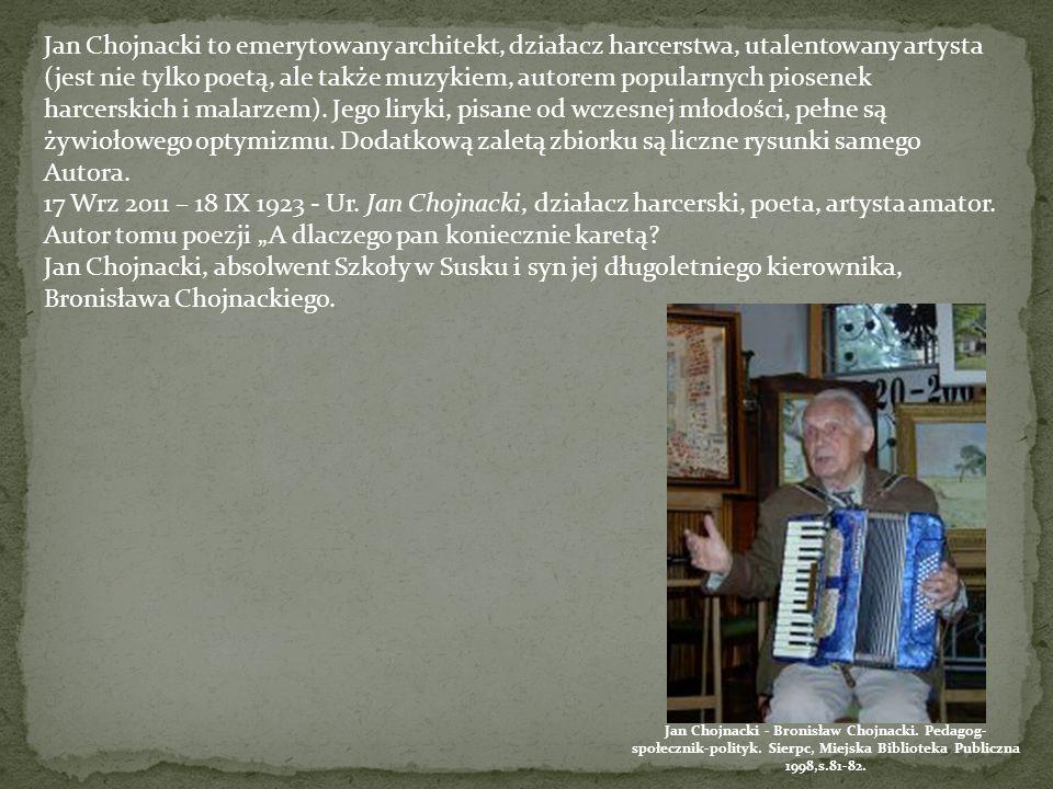 Jan Chojnacki to emerytowany architekt, działacz harcerstwa, utalentowany artysta (jest nie tylko poetą, ale także muzykiem, autorem popularnych piose
