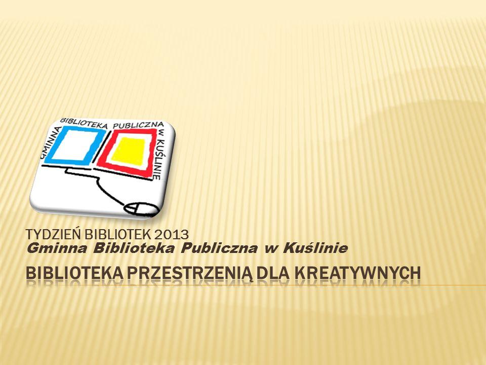 TYDZIEŃ BIBLIOTEK 2013 Gminna Biblioteka Publiczna w Kuślinie