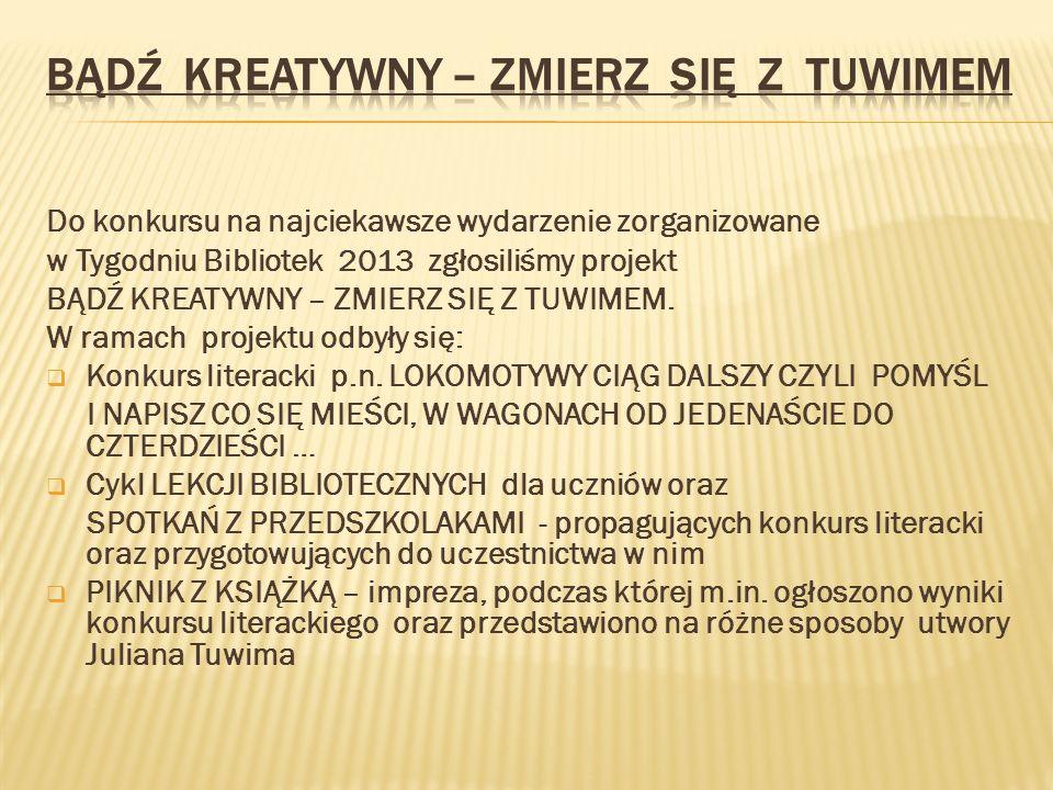 Do konkursu na najciekawsze wydarzenie zorganizowane w Tygodniu Bibliotek 2013 zgłosiliśmy projekt BĄDŹ KREATYWNY – ZMIERZ SIĘ Z TUWIMEM.