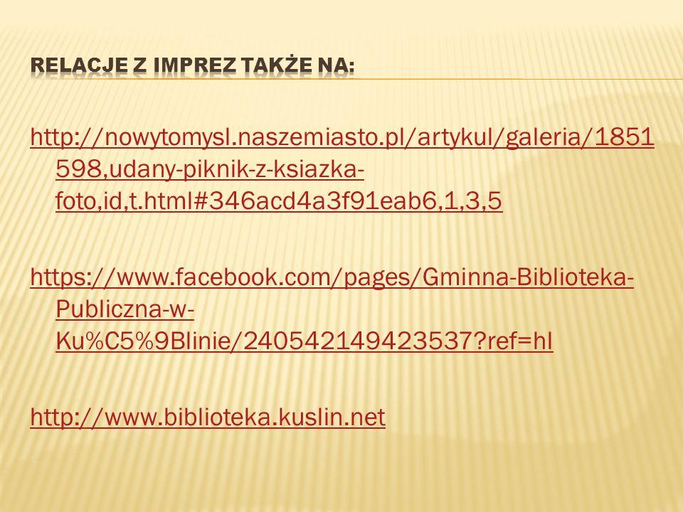 http://nowytomysl.naszemiasto.pl/artykul/galeria/1851 598,udany-piknik-z-ksiazka- foto,id,t.html#346acd4a3f91eab6,1,3,5 https://www.facebook.com/pages/Gminna-Biblioteka- Publiczna-w- Ku%C5%9Blinie/240542149423537 ref=hl http://www.biblioteka.kuslin.net
