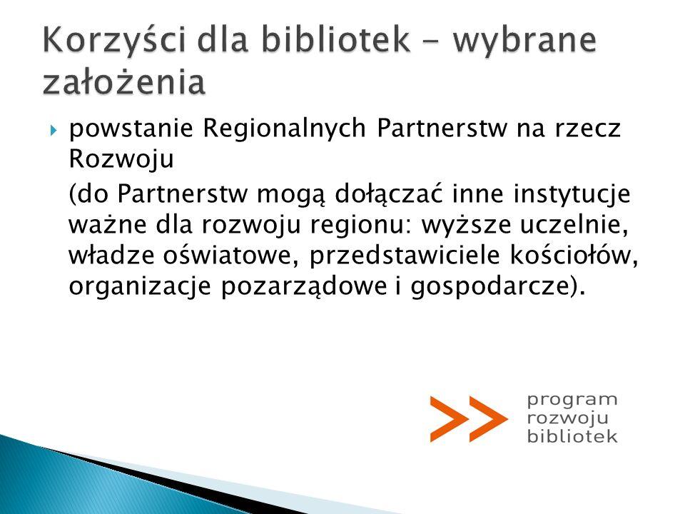 powstanie Regionalnych Partnerstw na rzecz Rozwoju (do Partnerstw mogą dołączać inne instytucje ważne dla rozwoju regionu: wyższe uczelnie, władze ośw