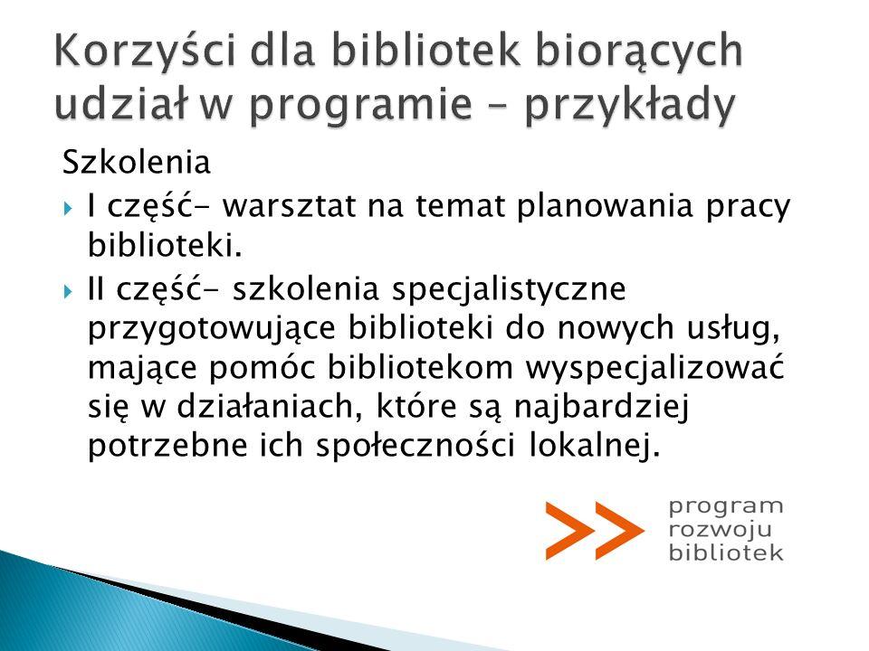 Szkolenia I część- warsztat na temat planowania pracy biblioteki. II część- szkolenia specjalistyczne przygotowujące biblioteki do nowych usług, mając