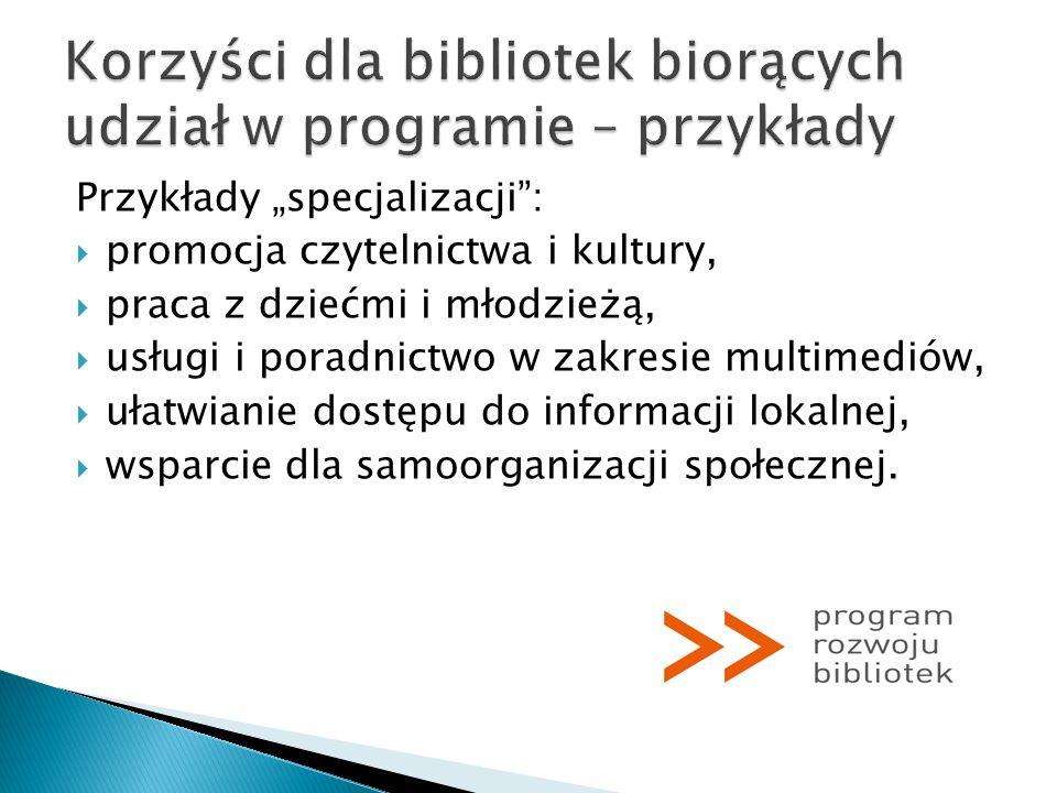 Przykłady specjalizacji: promocja czytelnictwa i kultury, praca z dziećmi i młodzieżą, usługi i poradnictwo w zakresie multimediów, ułatwianie dostępu