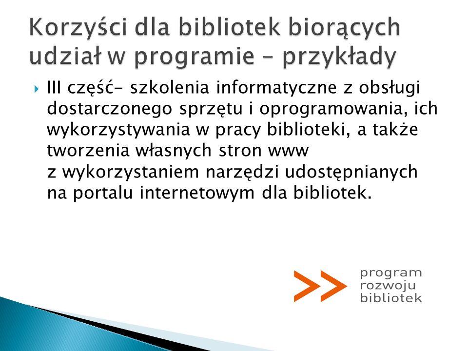 III część- szkolenia informatyczne z obsługi dostarczonego sprzętu i oprogramowania, ich wykorzystywania w pracy biblioteki, a także tworzenia własnyc
