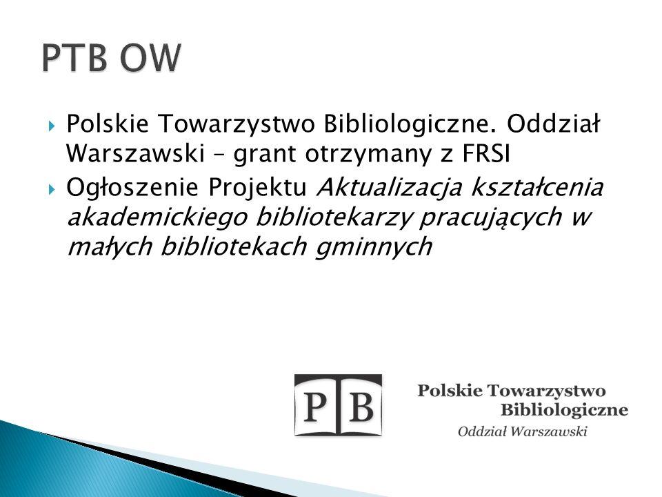Polskie Towarzystwo Bibliologiczne. Oddział Warszawski – grant otrzymany z FRSI Ogłoszenie Projektu Aktualizacja kształcenia akademickiego bibliotekar