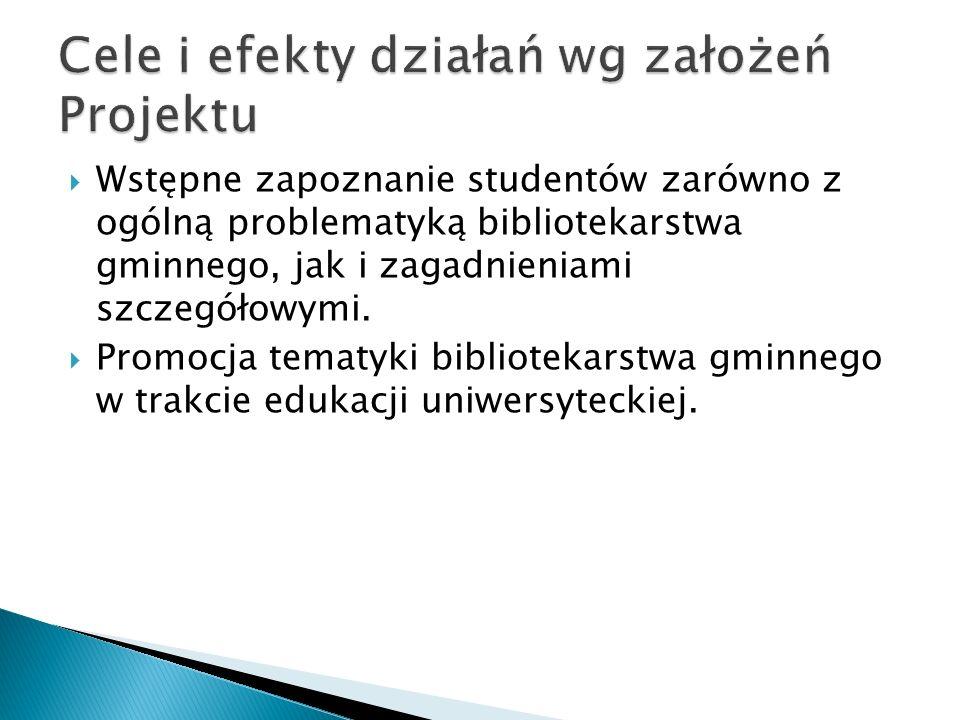 Wstępne zapoznanie studentów zarówno z ogólną problematyką bibliotekarstwa gminnego, jak i zagadnieniami szczegółowymi. Promocja tematyki bibliotekars