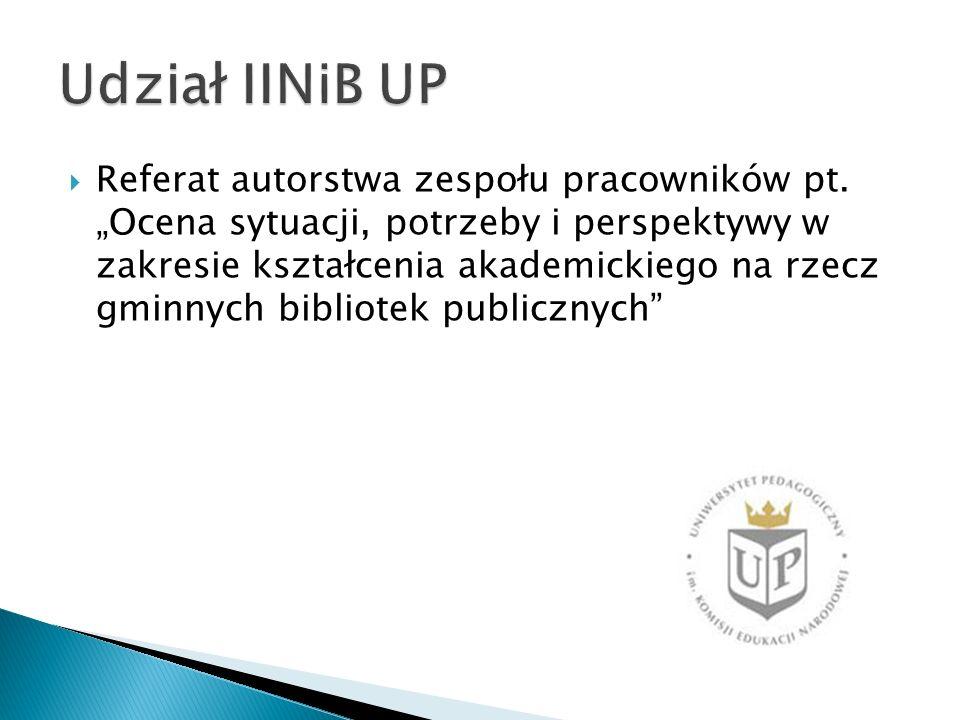 Referat autorstwa zespołu pracowników pt. Ocena sytuacji, potrzeby i perspektywy w zakresie kształcenia akademickiego na rzecz gminnych bibliotek publ