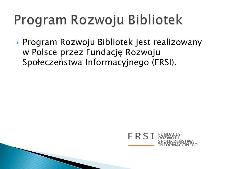 Program Rozwoju Bibliotek jest realizowany w Polsce przez Fundację Rozwoju Społeczeństwa Informacyjnego (FRSI).