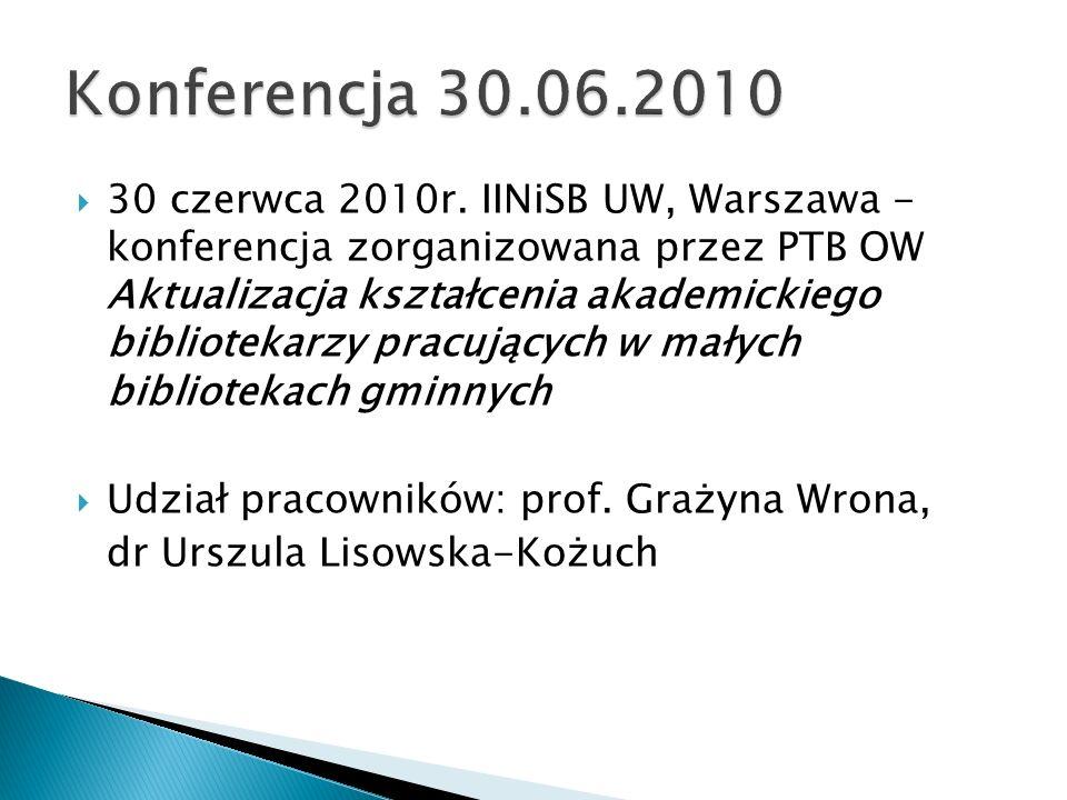 30 czerwca 2010r. IINiSB UW, Warszawa - konferencja zorganizowana przez PTB OW Aktualizacja kształcenia akademickiego bibliotekarzy pracujących w mały