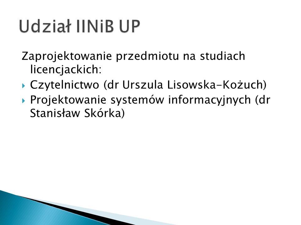 Zaprojektowanie przedmiotu na studiach licencjackich: Czytelnictwo (dr Urszula Lisowska-Kożuch) Projektowanie systemów informacyjnych (dr Stanisław Sk