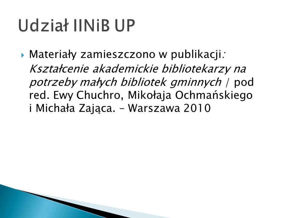 Materiały zamieszczono w publikacji: Kształcenie akademickie bibliotekarzy na potrzeby małych bibliotek gminnych / pod red. Ewy Chuchro, Mikołaja Ochm