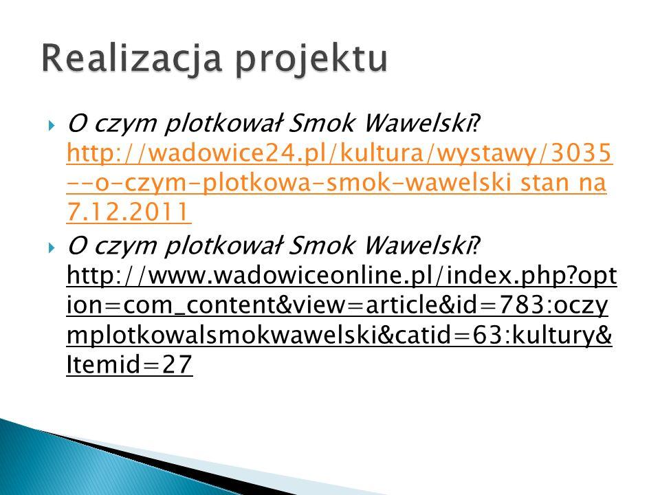 O czym plotkował Smok Wawelski? http://wadowice24.pl/kultura/wystawy/3035 --o-czym-plotkowa-smok-wawelski stan na 7.12.2011 http://wadowice24.pl/kultu