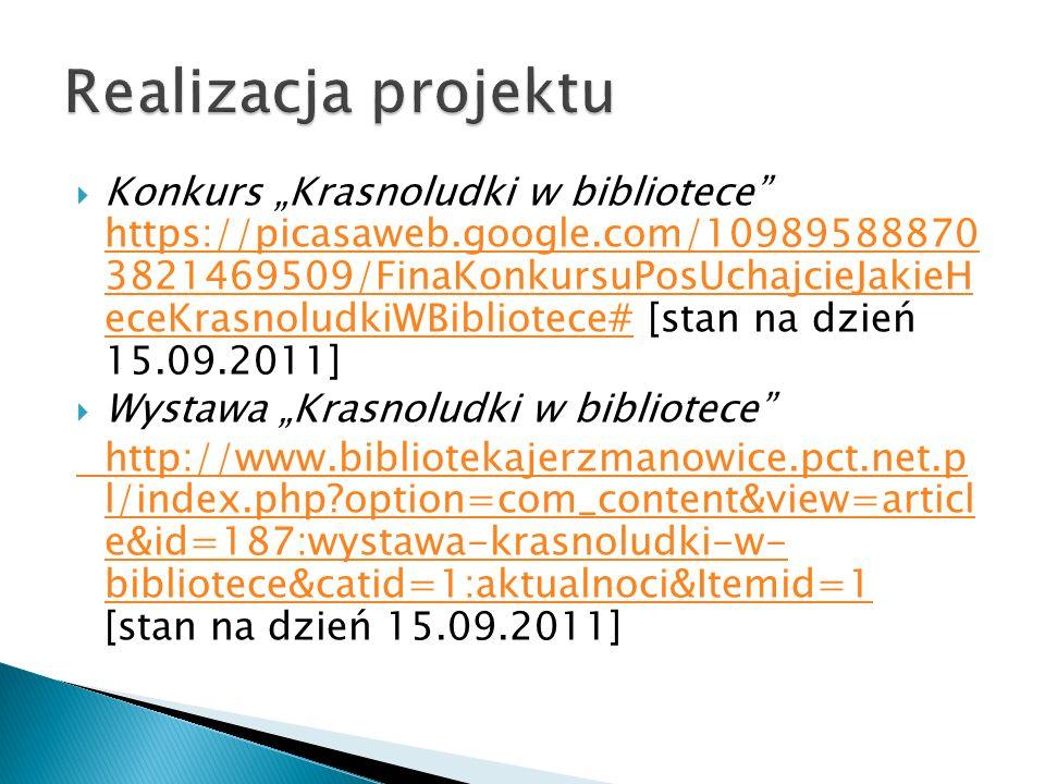 Konkurs Krasnoludki w bibliotece https://picasaweb.google.com/10989588870 3821469509/FinaKonkursuPosUchajcieJakieH eceKrasnoludkiWBibliotece# [stan na