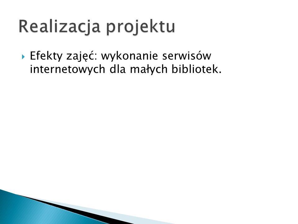 Efekty zajęć: wykonanie serwisów internetowych dla małych bibliotek.