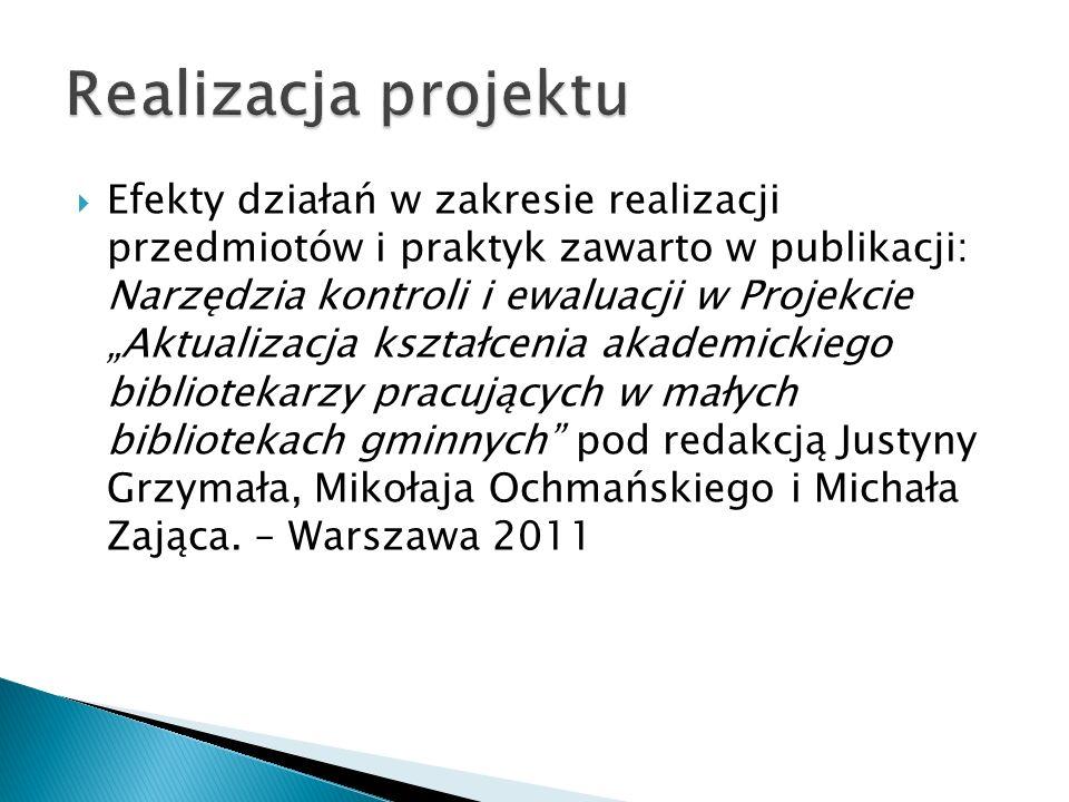 Efekty działań w zakresie realizacji przedmiotów i praktyk zawarto w publikacji: Narzędzia kontroli i ewaluacji w Projekcie Aktualizacja kształcenia a