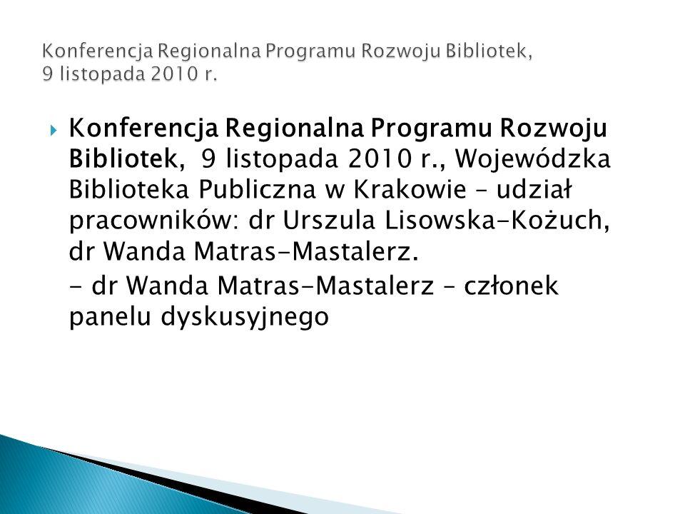 Konferencja Regionalna Programu Rozwoju Bibliotek, 9 listopada 2010 r., Wojewódzka Biblioteka Publiczna w Krakowie – udział pracowników: dr Urszula Li