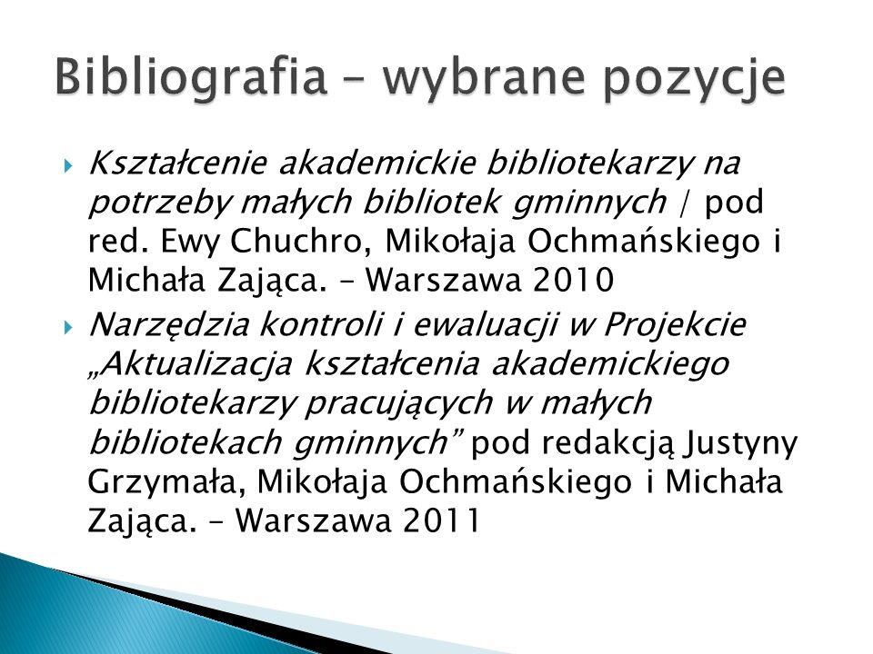 Kształcenie akademickie bibliotekarzy na potrzeby małych bibliotek gminnych / pod red. Ewy Chuchro, Mikołaja Ochmańskiego i Michała Zająca. – Warszawa