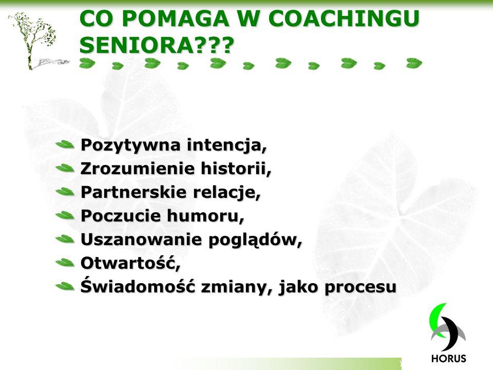 Your company slogan CO POMAGA W COACHINGU SENIORA??? Pozytywna intencja, Zrozumienie historii, Partnerskie relacje, Poczucie humoru, Uszanowanie poglą