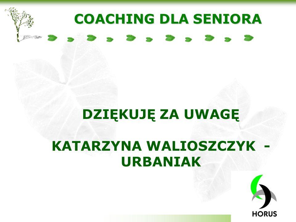 Your company slogan COACHING DLA SENIORA DZIĘKUJĘ ZA UWAGĘ KATARZYNA WALIOSZCZYK - URBANIAK