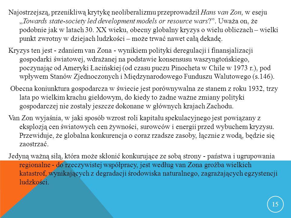 Najostrzejszą, przenikliwą krytykę neoliberalizmu przeprowadził Hans van Zon, w esejuTowards state-society led development models or resource wars .