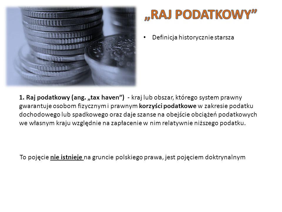 1. Raj podatkowy (ang. tax haven) - kraj lub obszar, którego system prawny gwarantuje osobom fizycznym i prawnym korzyści podatkowe w zakresie podatku