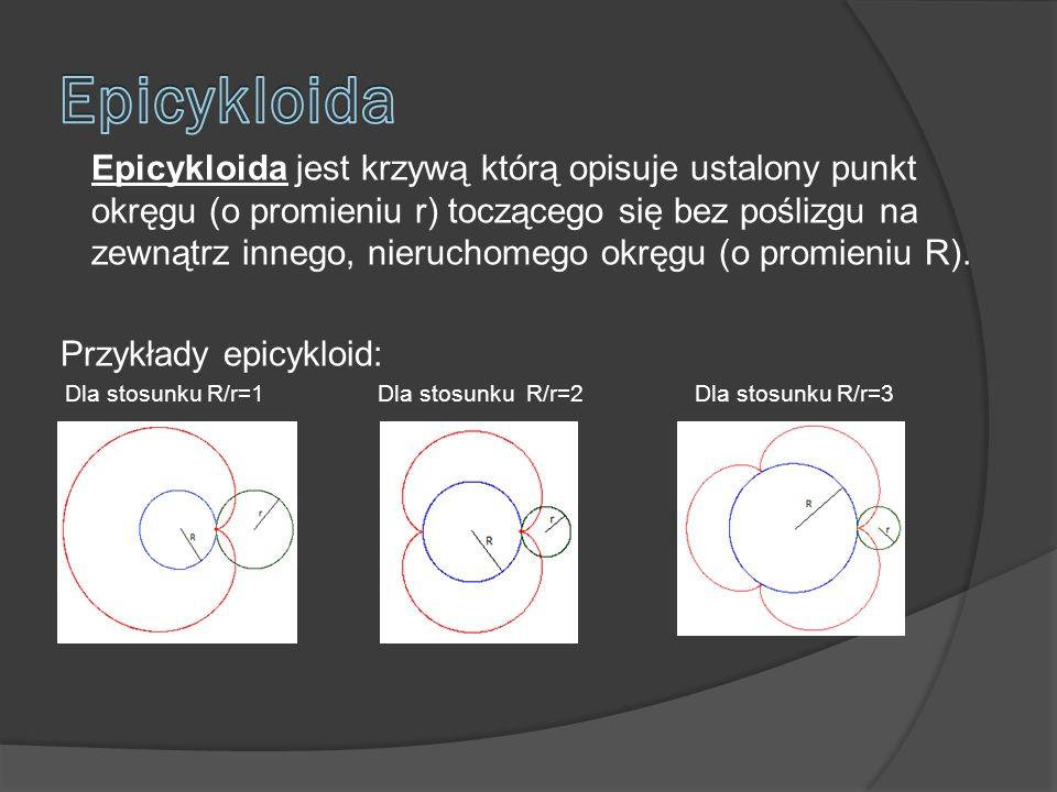Epicykloida jest krzywą którą opisuje ustalony punkt okręgu (o promieniu r) toczącego się bez poślizgu na zewnątrz innego, nieruchomego okręgu (o promieniu R).