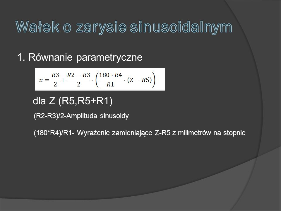 1. Równanie parametryczne dla Z (R5,R5+R1) (R2-R3)/2-Amplituda sinusoidy (180*R4)/R1- Wyrażenie zamieniające Z-R5 z milimetrów na stopnie