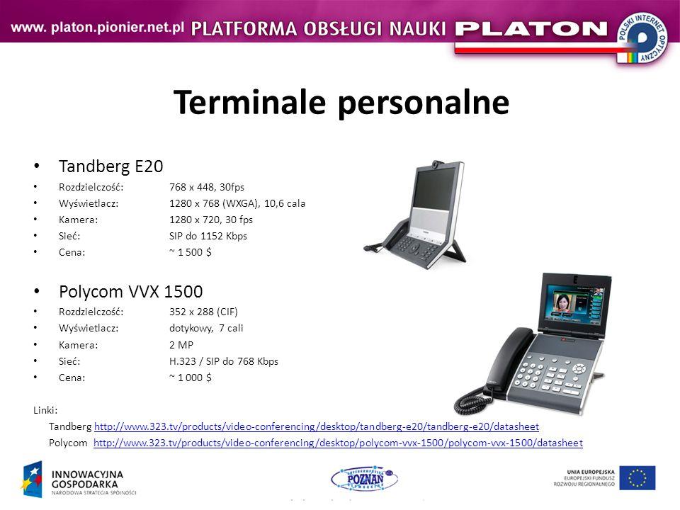 Terminale personalne Tandberg E20 Rozdzielczość:768 x 448, 30fps Wyświetlacz:1280 x 768 (WXGA), 10,6 cala Kamera:1280 x 720, 30 fps Sieć: SIP do 1152 Kbps Cena: ~ 1 500 $ Polycom VVX 1500 Rozdzielczość:352 x 288 (CIF) Wyświetlacz:dotykowy, 7 cali Kamera:2 MP Sieć:H.323 / SIP do 768 Kbps Cena: ~ 1 000 $ Linki: Tandberg http://www.323.tv/products/video-conferencing/desktop/tandberg-e20/tandberg-e20/datasheethttp://www.323.tv/products/video-conferencing/desktop/tandberg-e20/tandberg-e20/datasheet Polycom http://www.323.tv/products/video-conferencing/desktop/polycom-vvx-1500/polycom-vvx-1500/datasheethttp://www.323.tv/products/video-conferencing/desktop/polycom-vvx-1500/polycom-vvx-1500/datasheet