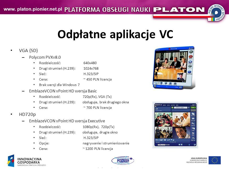 Odpłatne aplikacje VC VGA (SD) – Polycom PVXv8.0 Rozdzielczość: 640x480 Drugi strumień (H.239): 1024x768 Sieć: H.323/SIP Cena: ~ 450 PLN licencja Brak wersji dla Windows 7 – EmblazeVCON vPoint HD wersja Basic Rozdzielczość : 720p(Rx), VGA (Tx) Drugi strumień (H.239): obsługuje, brak drugiego okna Cena: ~ 700 PLN licencja HD720p – EmblazeVCON vPoint HD wersja Executive Rozdzielczość: 1080p(Rx), 720p(Tx) Drugi strumień (H.239): obsługuje, drugie okno Sieć: H.323/SIP Opcje: nagrywanie i strumieniowanie Cena: ~ 1200 PLN licencja