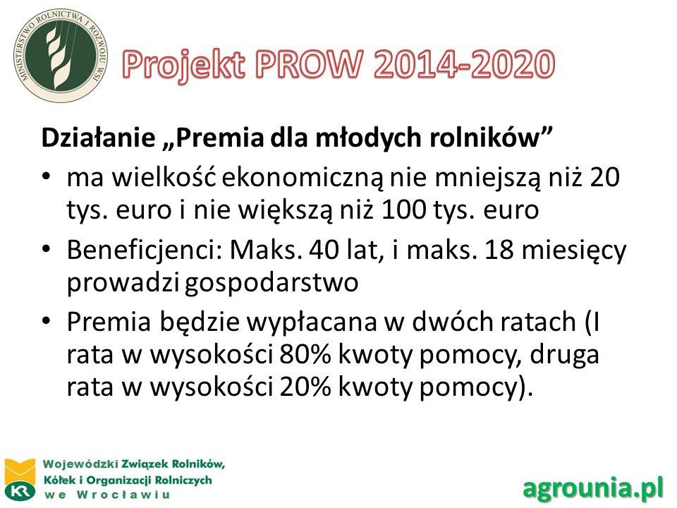 Działanie Premia dla młodych rolników ma wielkość ekonomiczną nie mniejszą niż 20 tys. euro i nie większą niż 100 tys. euro Beneficjenci: Maks. 40 lat
