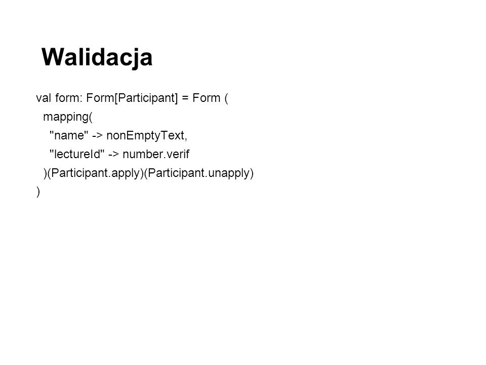 Walidacja val form: Form[Participant] = Form ( mapping(