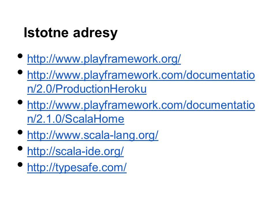 Istotne adresy http://www.playframework.org/ http://www.playframework.com/documentatio n/2.0/ProductionHeroku http://www.playframework.com/documentatio n/2.0/ProductionHeroku http://www.playframework.com/documentatio n/2.1.0/ScalaHome http://www.playframework.com/documentatio n/2.1.0/ScalaHome http://www.scala-lang.org/ http://scala-ide.org/ http://typesafe.com/