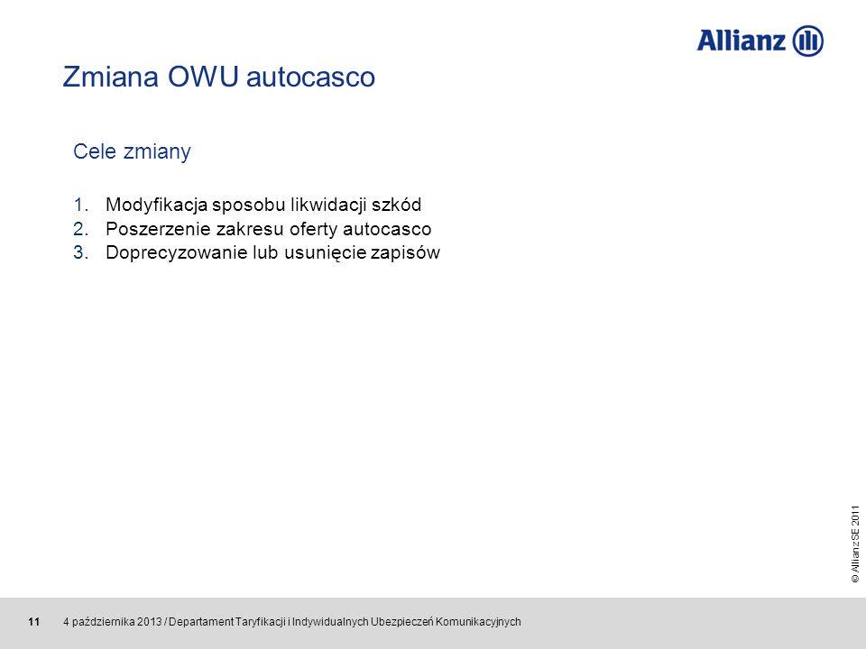 © Allianz SE 2011 4 października 2013 / Departament Taryfikacji i Indywidualnych Ubezpieczeń Komunikacyjnych 11 Zmiana OWU autocasco Cele zmiany 1.Mod
