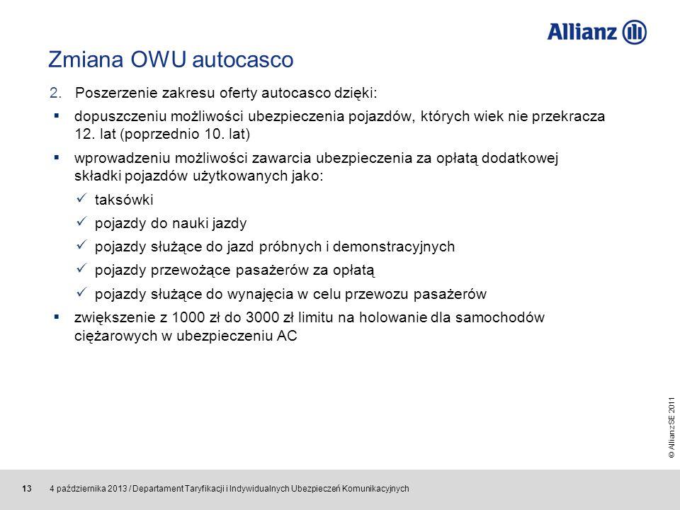 © Allianz SE 2011 4 października 2013 / Departament Taryfikacji i Indywidualnych Ubezpieczeń Komunikacyjnych 13 Zmiana OWU autocasco dopuszczeniu możl